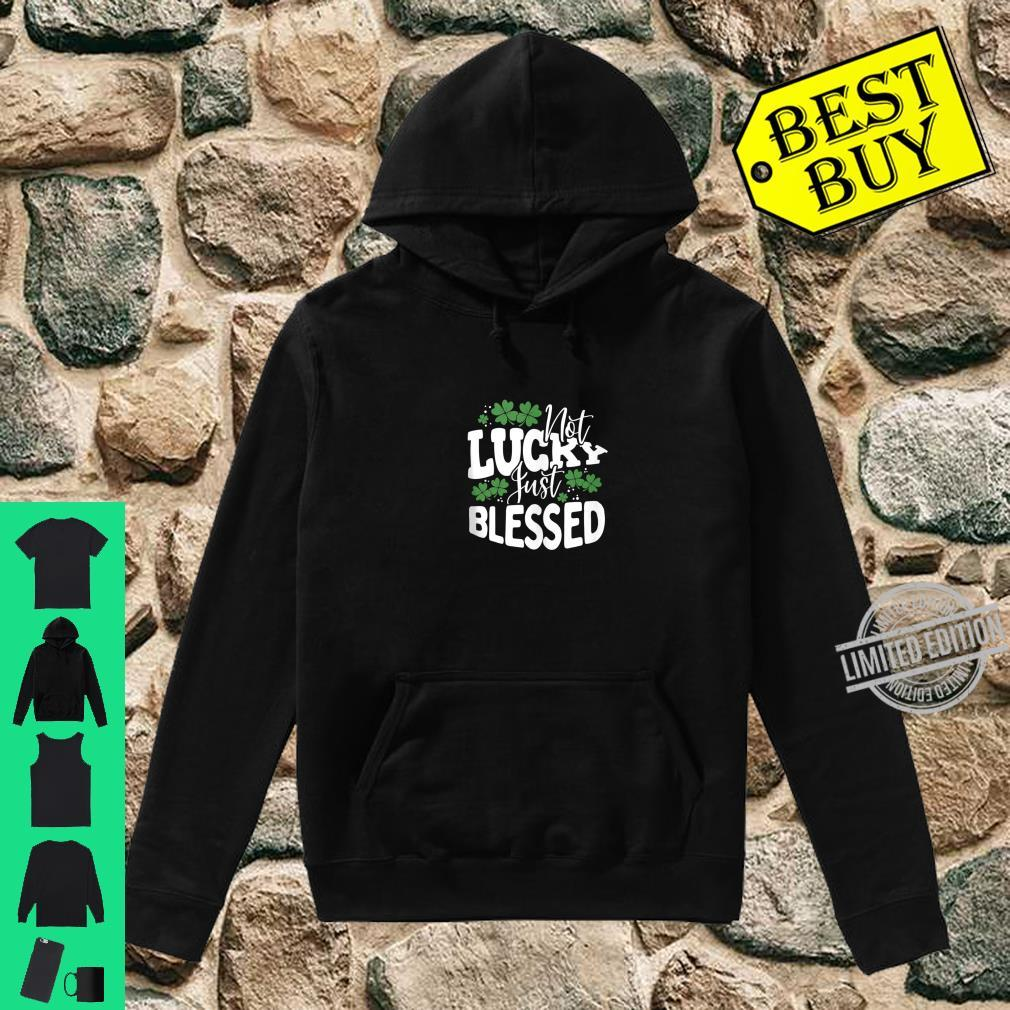 Not Lucky Just Blessed St. Patrick's Day Apparel Shirt hoodie