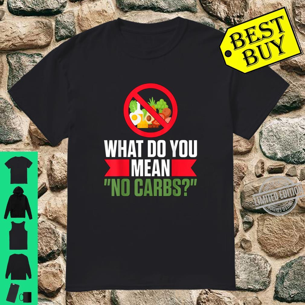 What Do You Mean No Carbs Low Carb Ketosis Keto Diet Shirt