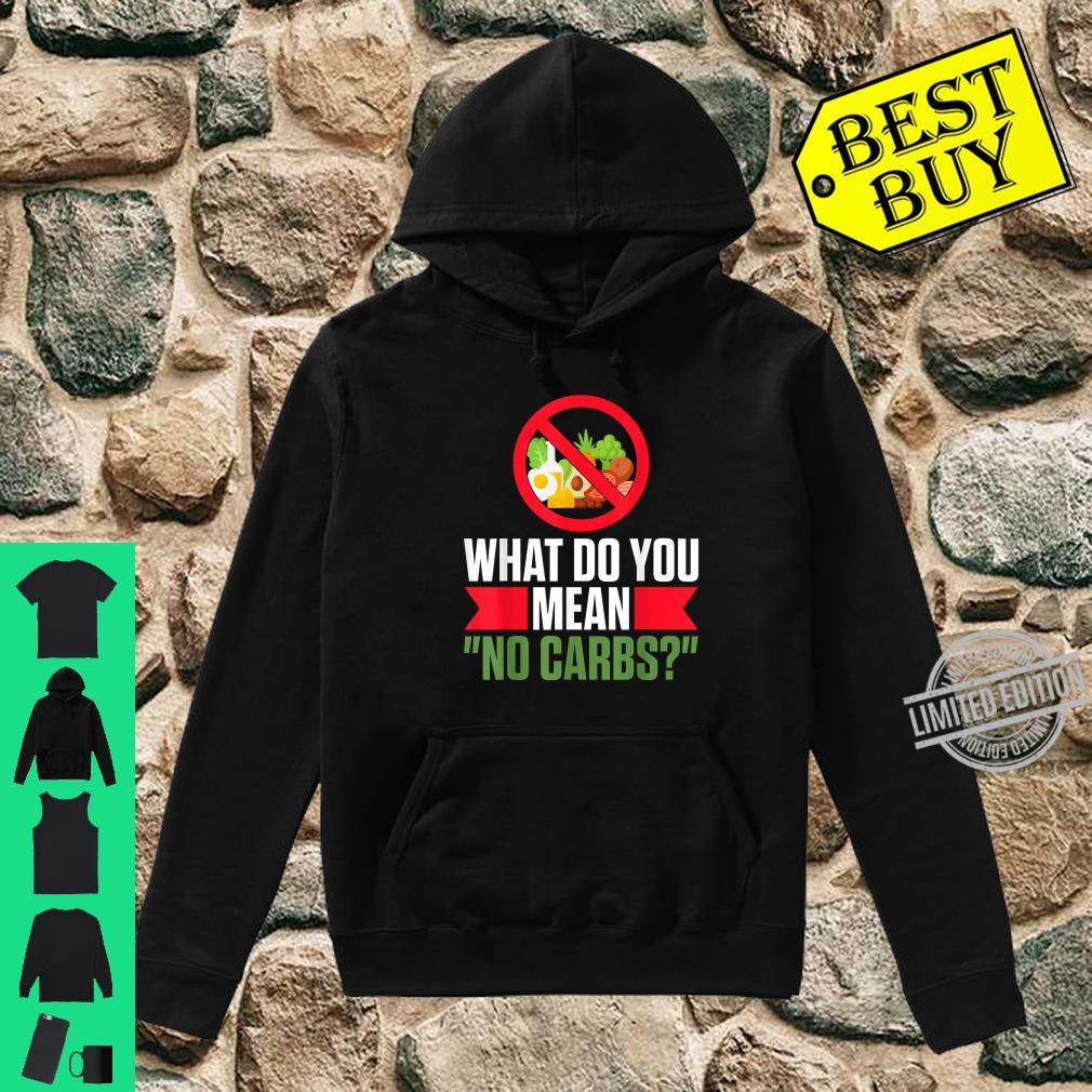 What Do You Mean No Carbs Low Carb Ketosis Keto Diet Shirt hoodie