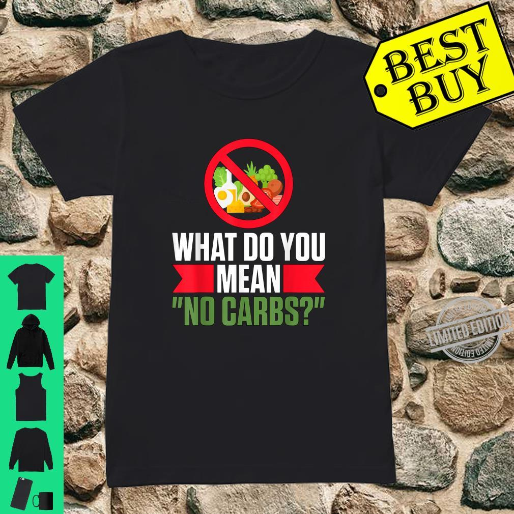 What Do You Mean No Carbs Low Carb Ketosis Keto Diet Shirt ladies tee