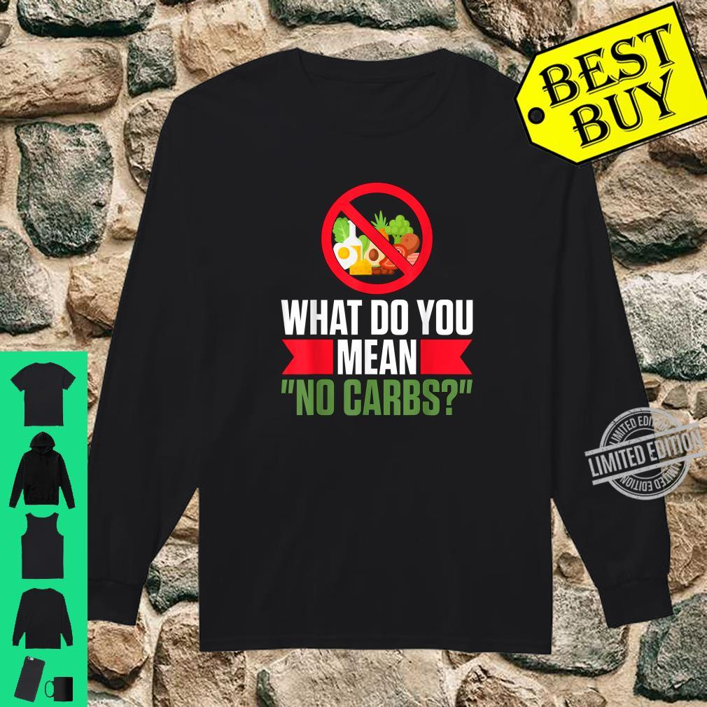 What Do You Mean No Carbs Low Carb Ketosis Keto Diet Shirt long sleeved