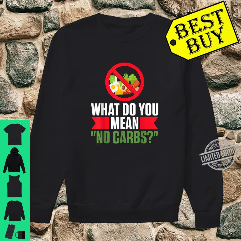 What Do You Mean No Carbs Low Carb Ketosis Keto Diet Shirt sweater