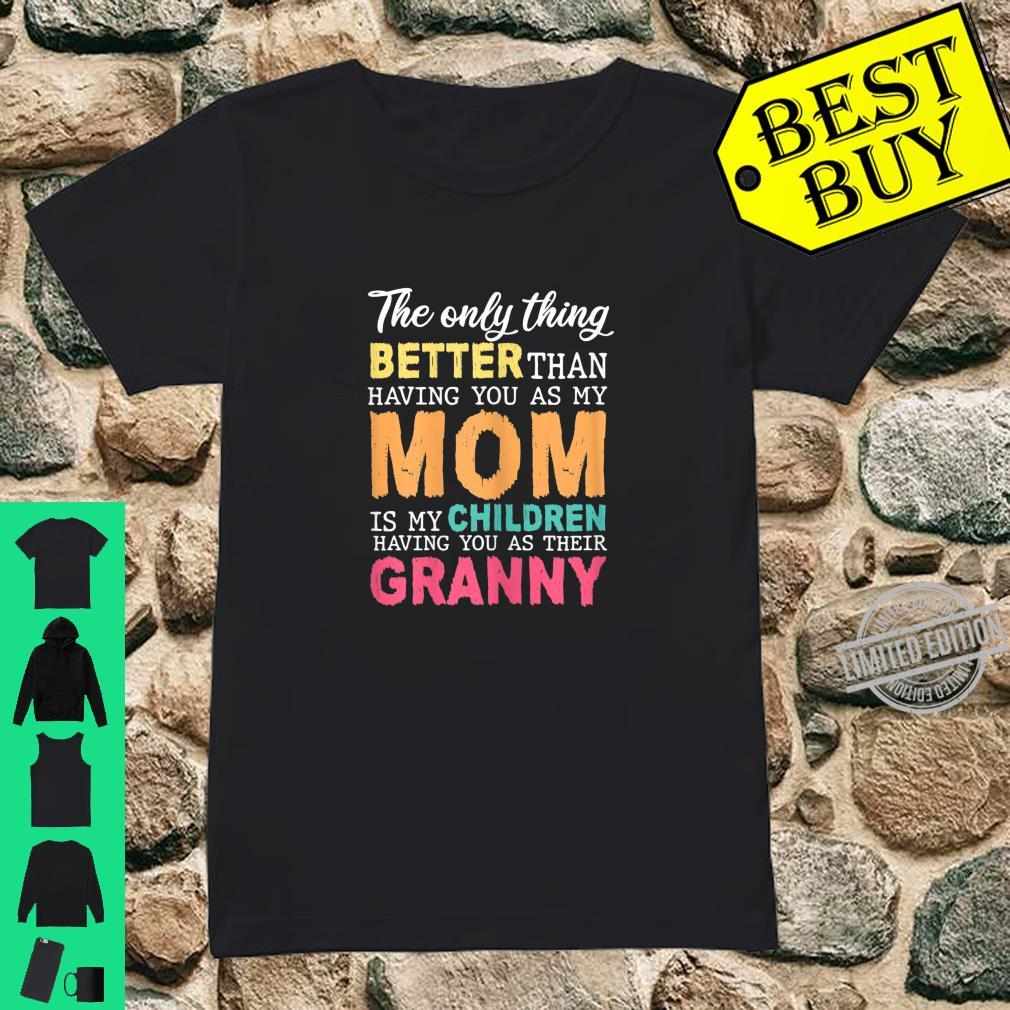Womens Having You As My Mom Is Children Having You As Their Granny Shirt ladies tee